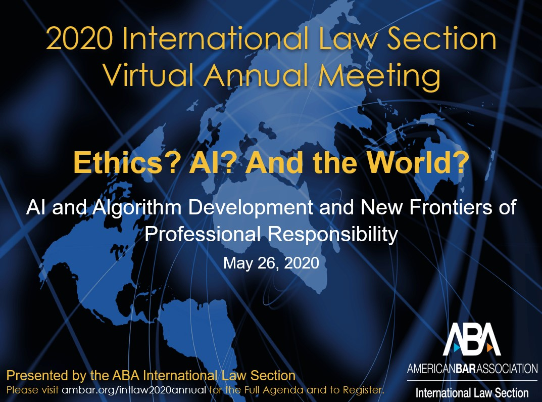 Ethics? AI? And the World? AI and Algorithm Development and New Frontiers of Professional Responsibility, presented by the ABA International Law Section